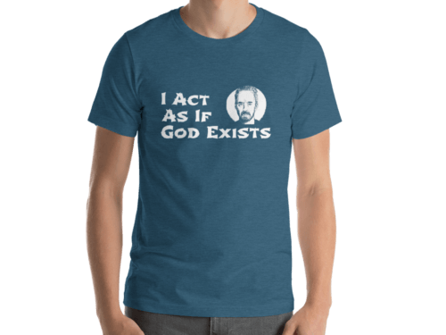 I act As if God exists T shirt